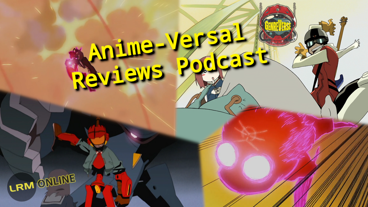 FLCL Or Fooly Cooly- Anime MTV: Discussing Meta-Cultural-Industrial-Craziness At Its Best | Anime-Versal Reviews Podcast